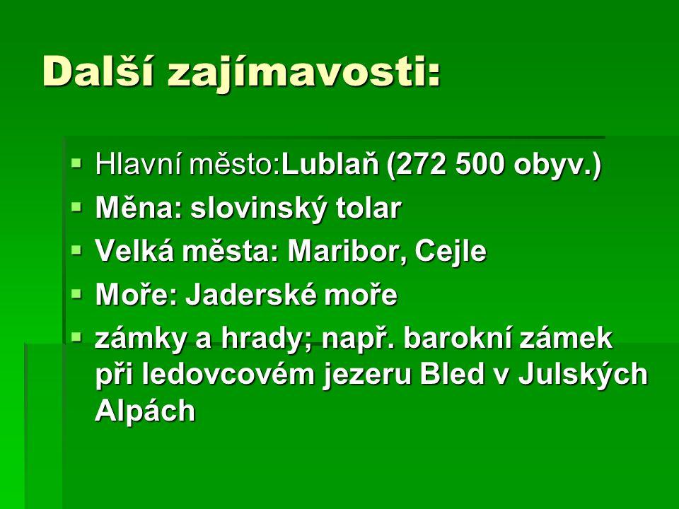 Další zajímavosti: Hlavní město:Lublaň (272 500 obyv.)