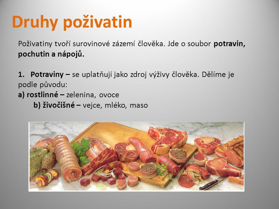 Druhy poživatin Poživatiny tvoří surovinové zázemí člověka. Jde o soubor potravin, pochutin a nápojů.