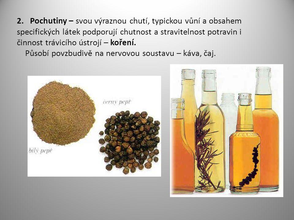 2. Pochutiny – svou výraznou chutí, typickou vůní a obsahem specifických látek podporují chutnost a stravitelnost potravin i činnost trávicího ústrojí – koření.