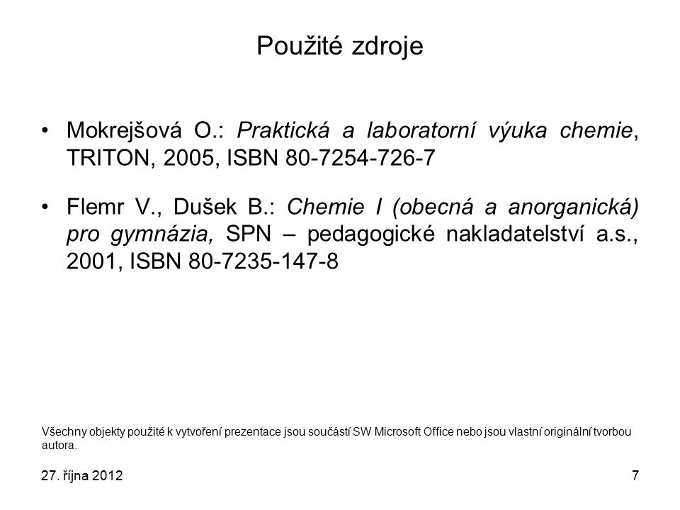 Použité zdroje Mokrejšová O.: Praktická a laboratorní výuka chemie, TRITON, 2005, ISBN 80-7254-726-7.