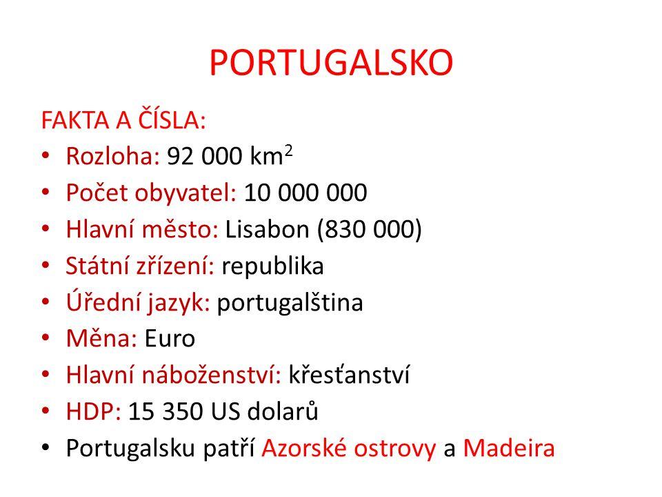 PORTUGALSKO FAKTA A ČÍSLA: Rozloha: 92 000 km2