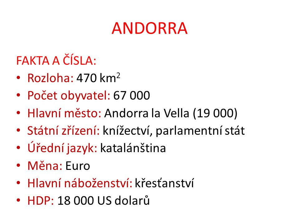 ANDORRA FAKTA A ČÍSLA: Rozloha: 470 km2 Počet obyvatel: 67 000