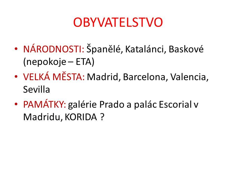 OBYVATELSTVO NÁRODNOSTI: Španělé, Katalánci, Baskové (nepokoje – ETA)