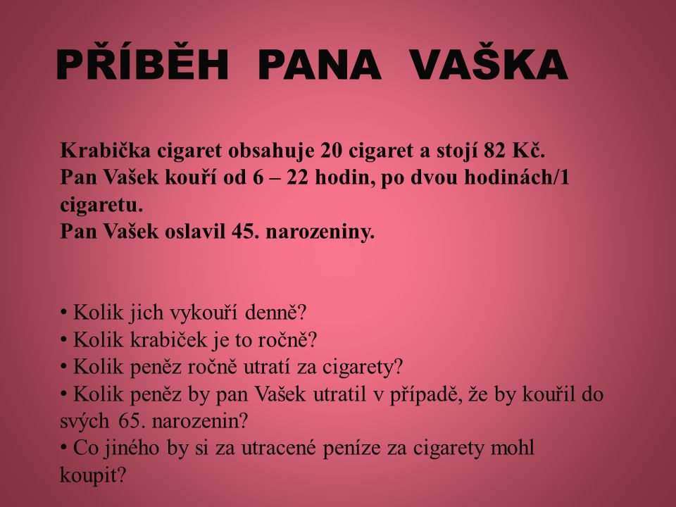 PŘÍBĚH PANA VAŠKA Krabička cigaret obsahuje 20 cigaret a stojí 82 Kč.