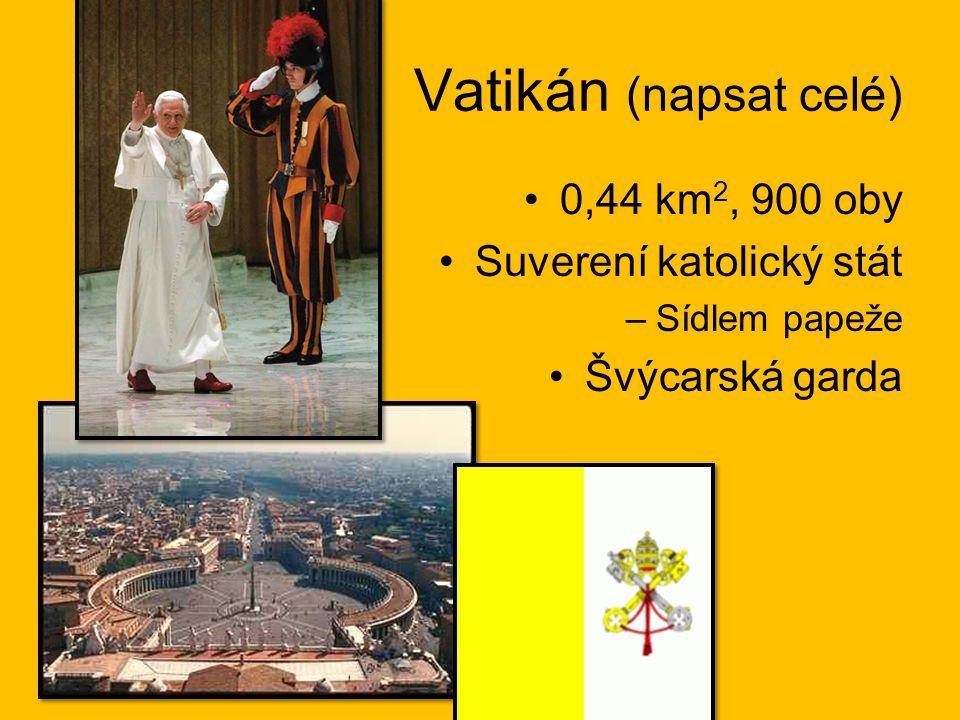 Vatikán (napsat celé) 0,44 km2, 900 oby Suverení katolický stát