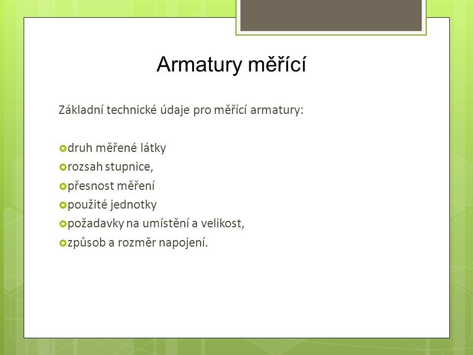 Armatury měřící Základní technické údaje pro měřící armatury: