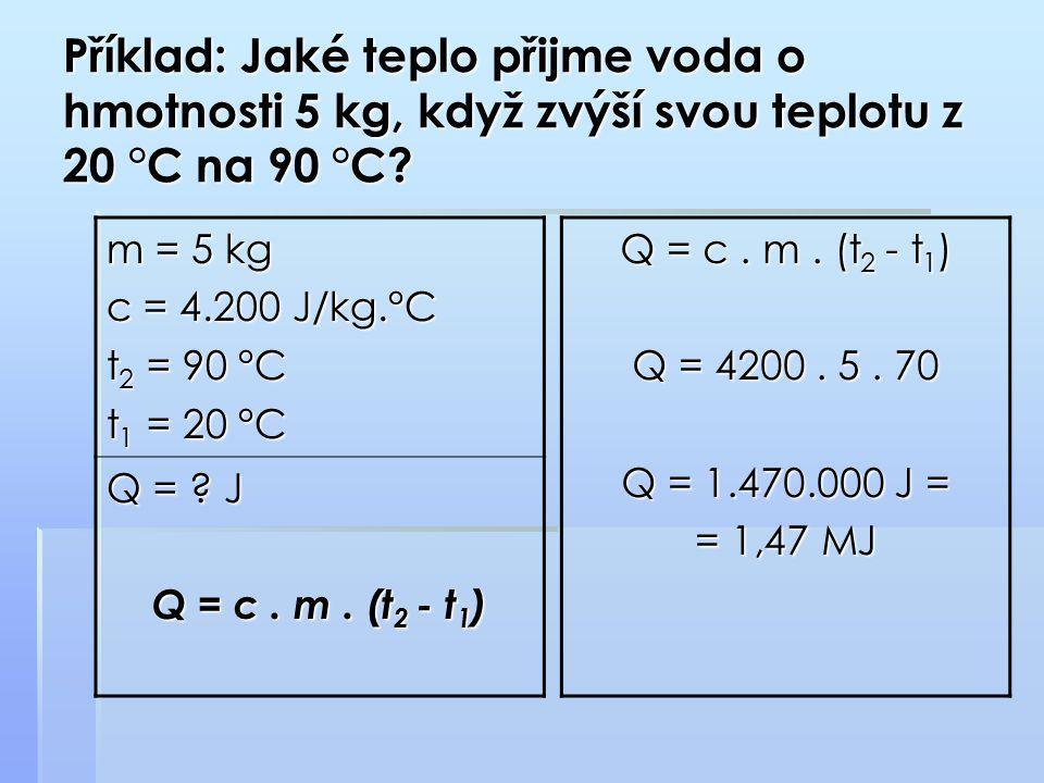 Příklad: Jaké teplo přijme voda o hmotnosti 5 kg, když zvýší svou teplotu z 20 °C na 90 °C