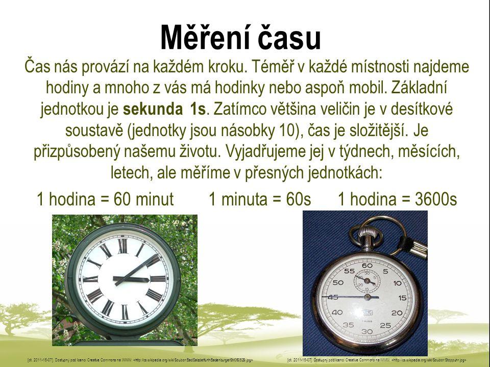1 hodina = 60 minut 1 minuta = 60s 1 hodina = 3600s