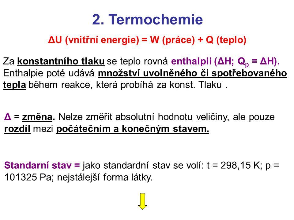 2. Termochemie ΔU (vnitřní energie) = W (práce) + Q (teplo)
