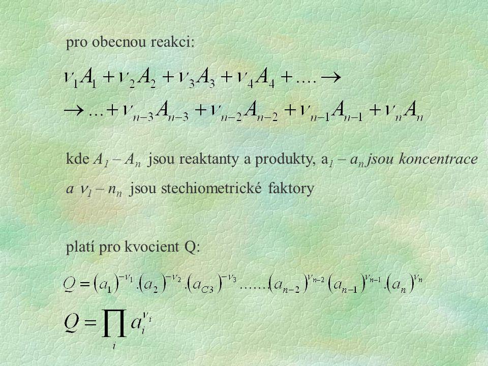 pro obecnou reakci: kde A1 – An jsou reaktanty a produkty, a1 – an jsou koncentrace. a n1 – nn jsou stechiometrické faktory.