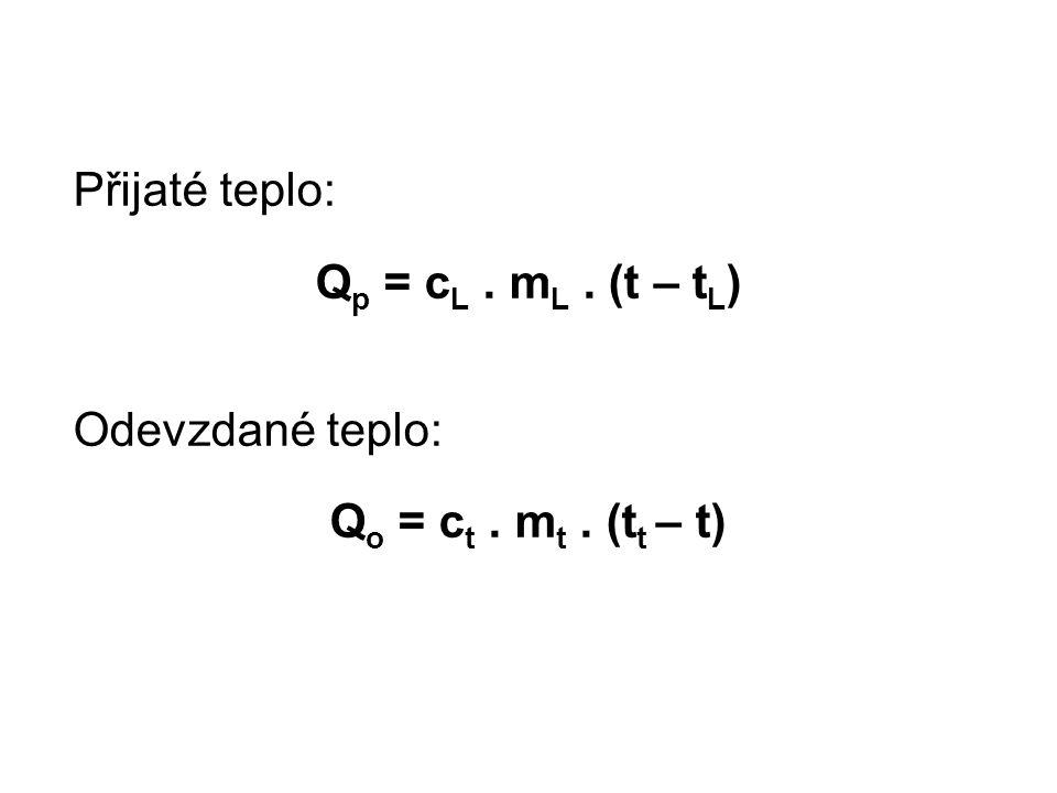 Přijaté teplo: Qp = cL . mL . (t – tL) Odevzdané teplo: Qo = ct . mt . (tt – t)