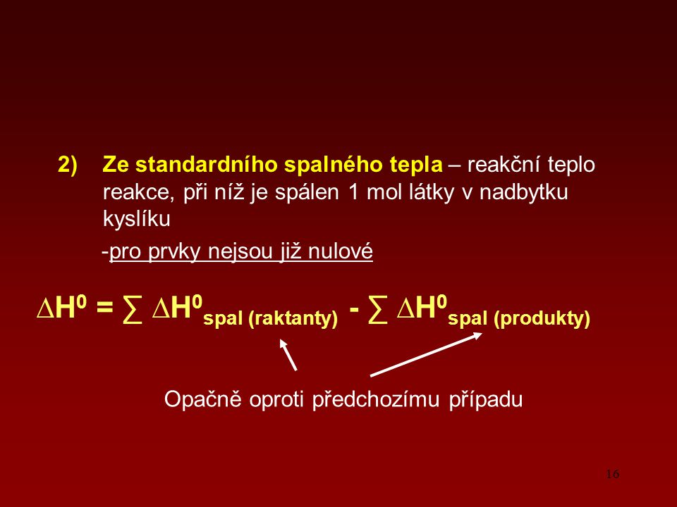 ∆H0 = ∑ ∆H0spal (raktanty) - ∑ ∆H0spal (produkty)