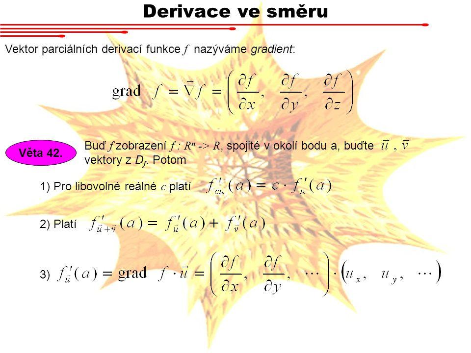 Derivace ve směru Vektor parciálních derivací funkce f nazýváme gradient: Buď f zobrazení f : Rn -> R, spojité v okolí bodu a, buďte.