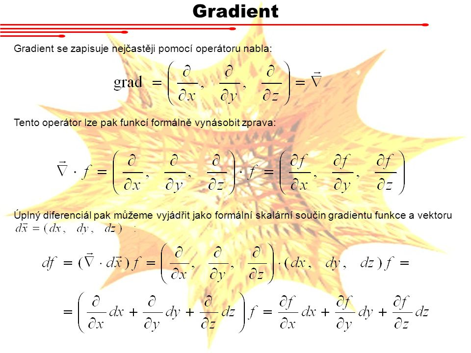Gradient Gradient se zapisuje nejčastěji pomocí operátoru nabla: