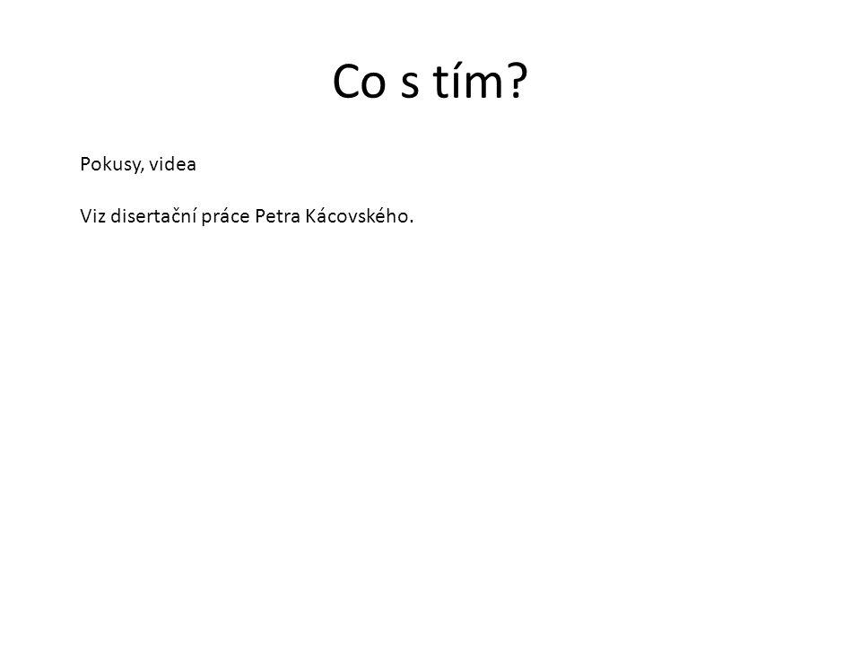 Co s tím Pokusy, videa Viz disertační práce Petra Kácovského.