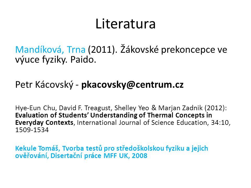 Literatura Mandíková, Trna (2011). Žákovské prekoncepce ve výuce fyziky. Paido. Petr Kácovský - pkacovsky@centrum.cz.