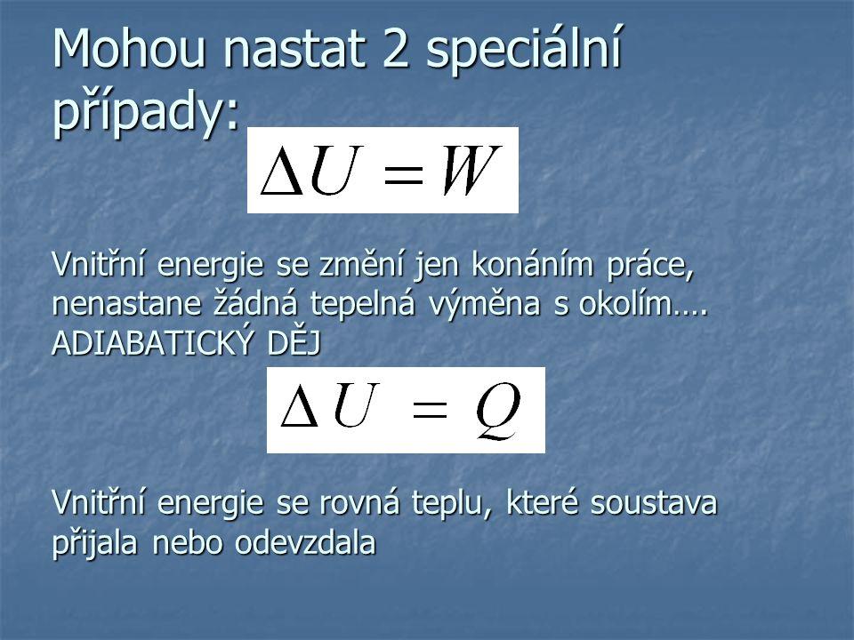 Mohou nastat 2 speciální případy: Vnitřní energie se změní jen konáním práce, nenastane žádná tepelná výměna s okolím….