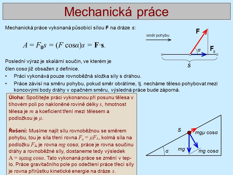 Mechanická práce F A = Flls = (F cosα)s = F∙s. F s s