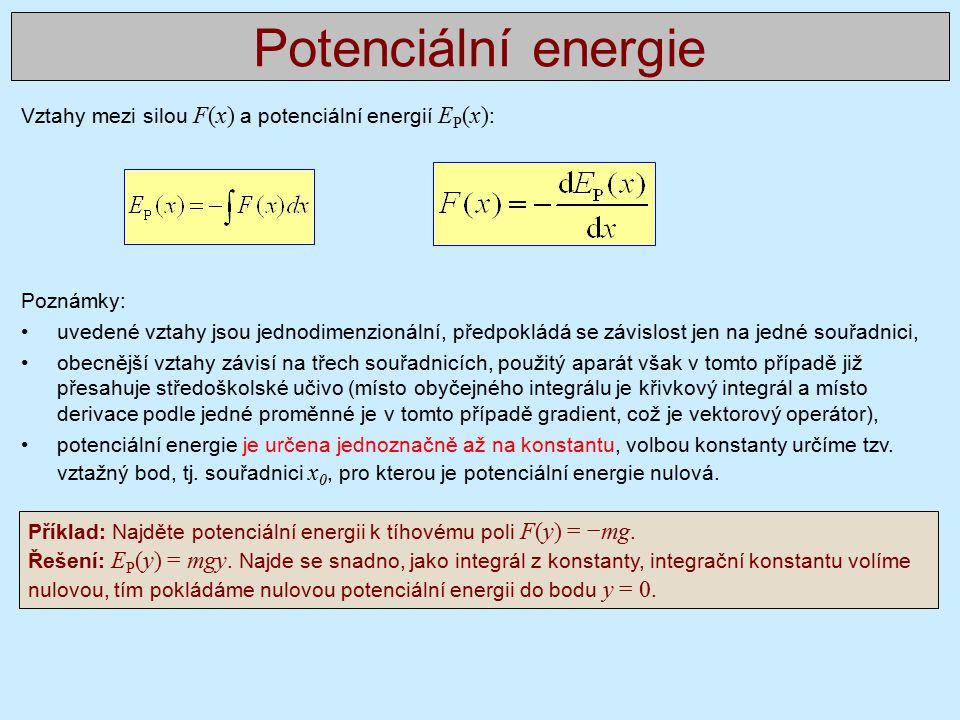 Potenciální energie Vztahy mezi silou F(x) a potenciální energií EP(x): Poznámky: