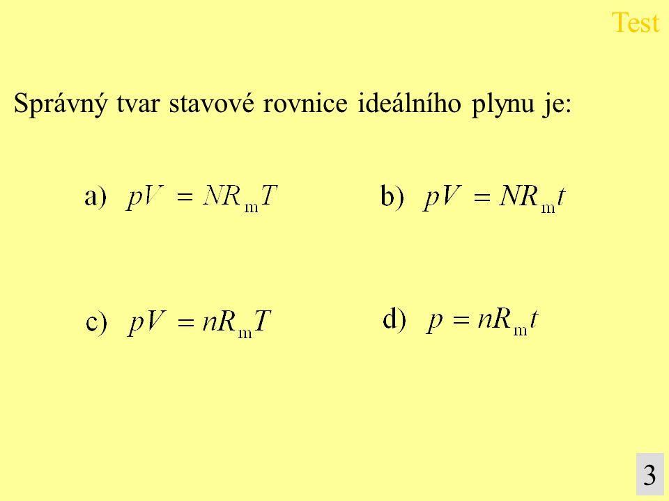 Test Správný tvar stavové rovnice ideálního plynu je: 3