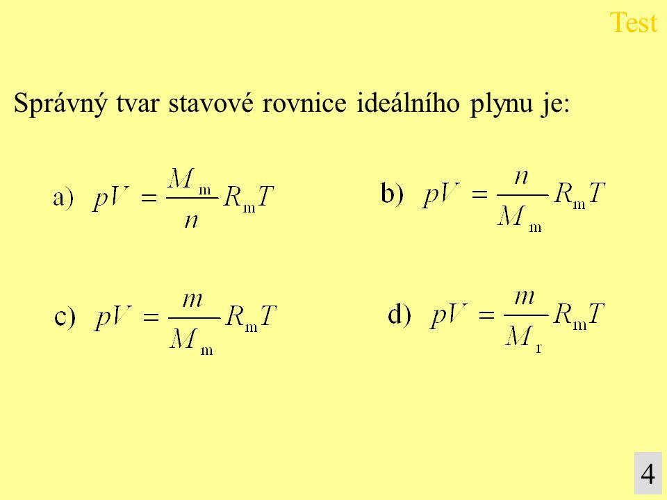 Test Správný tvar stavové rovnice ideálního plynu je: 4