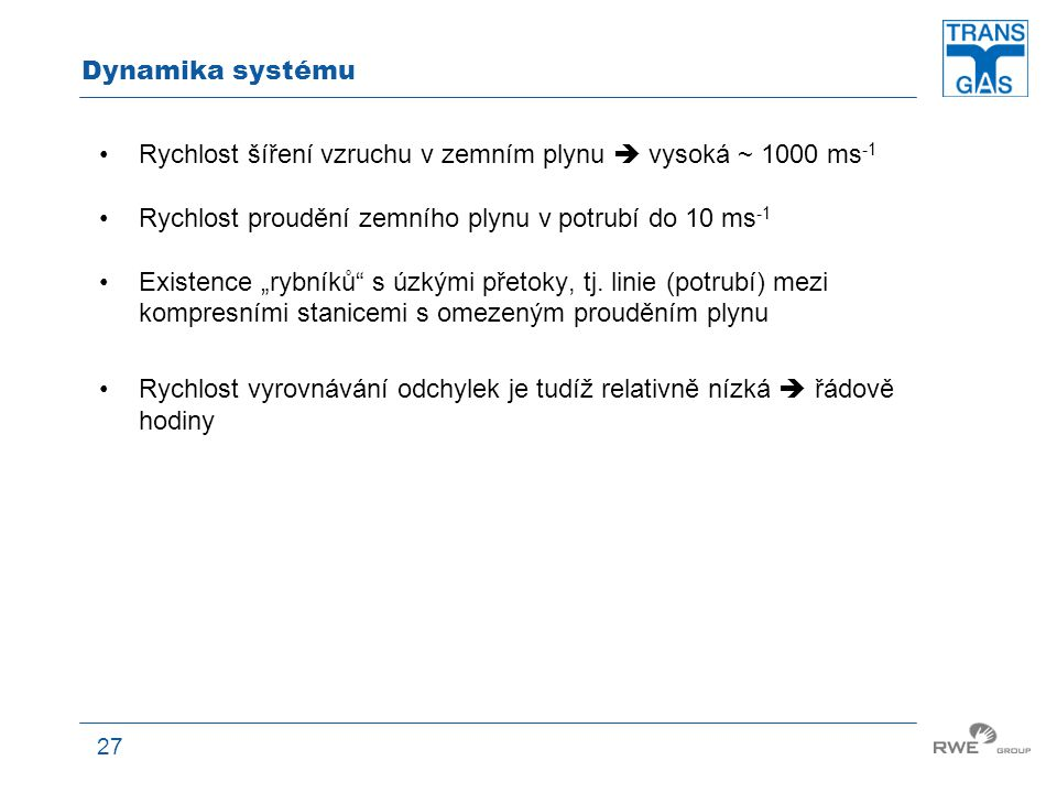 Dynamika systému Rychlost šíření vzruchu v zemním plynu  vysoká ~ 1000 ms-1. Rychlost proudění zemního plynu v potrubí do 10 ms-1.
