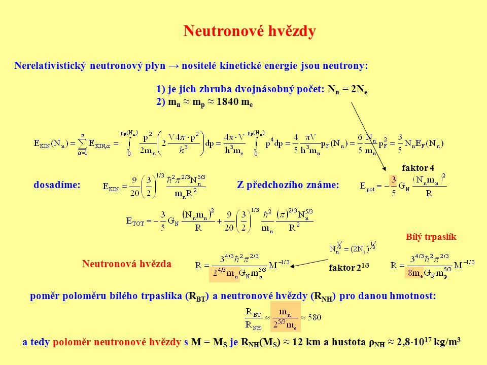 Neutronové hvězdy Nerelativistický neutronový plyn → nositelé kinetické energie jsou neutrony: 1) je jich zhruba dvojnásobný počet: Nn = 2Ne.