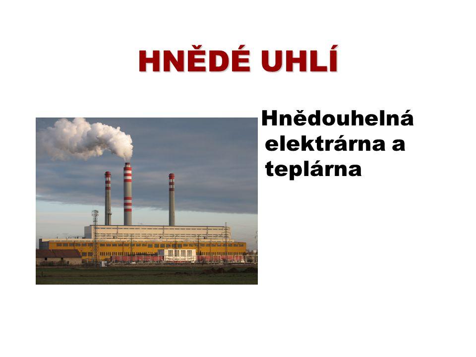 HNĚDÉ UHLÍ Hnědouhelná elektrárna a teplárna