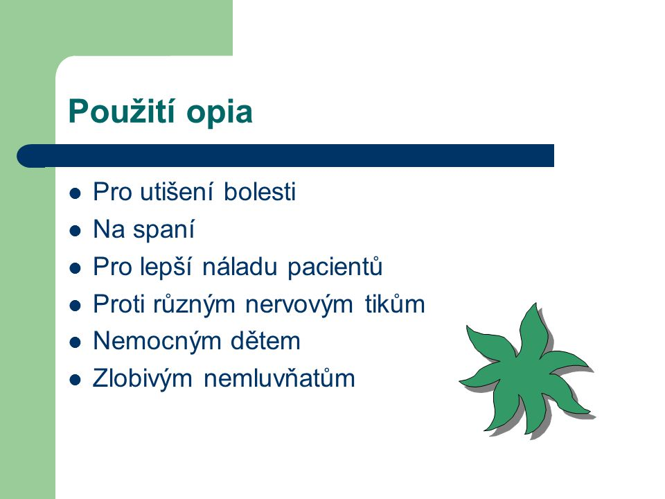Použití opia Pro utišení bolesti Na spaní Pro lepší náladu pacientů