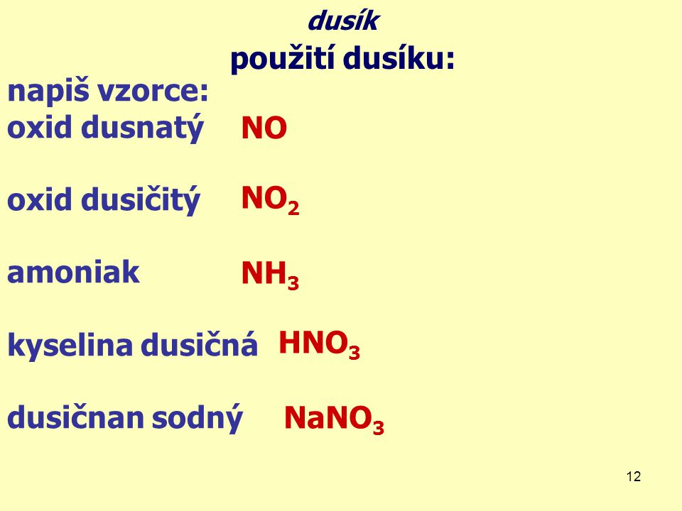 použití dusíku: napiš vzorce: oxid dusnatý NO oxid dusičitý amoniak