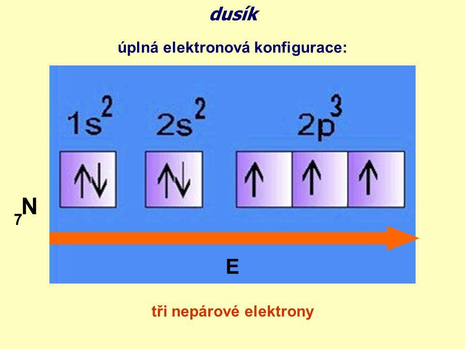dusík úplná elektronová konfigurace: N 7 E tři nepárové elektrony