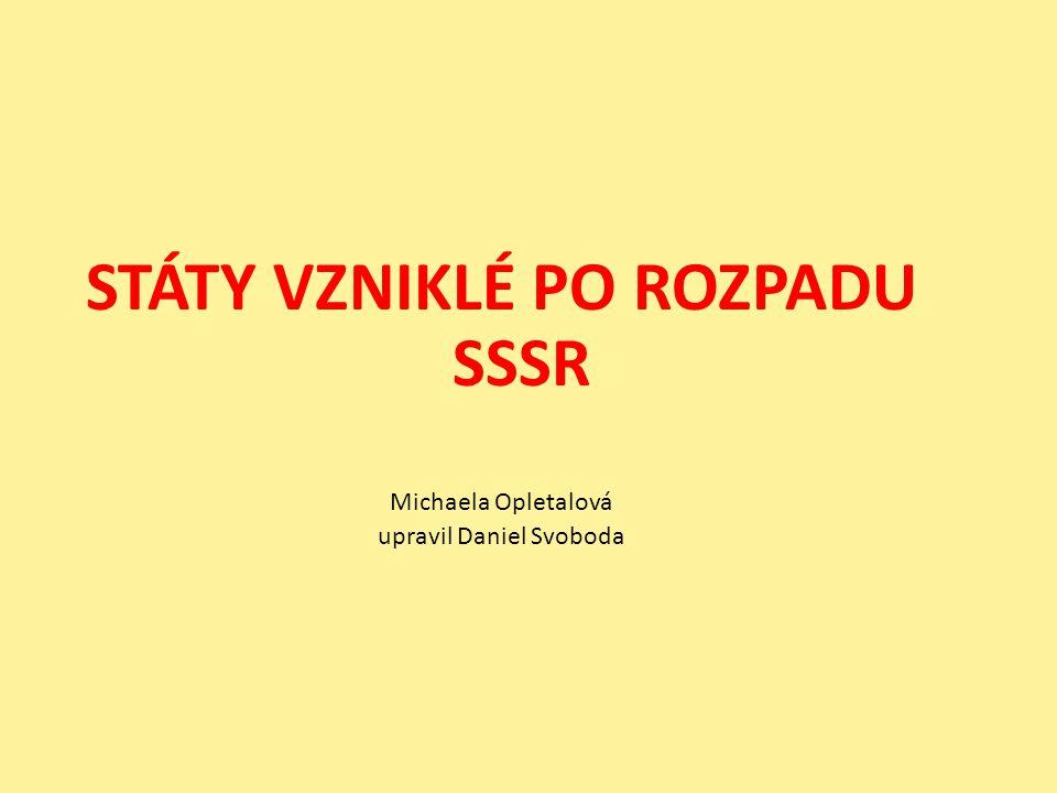 STÁTY VZNIKLÉ PO ROZPADU SSSR