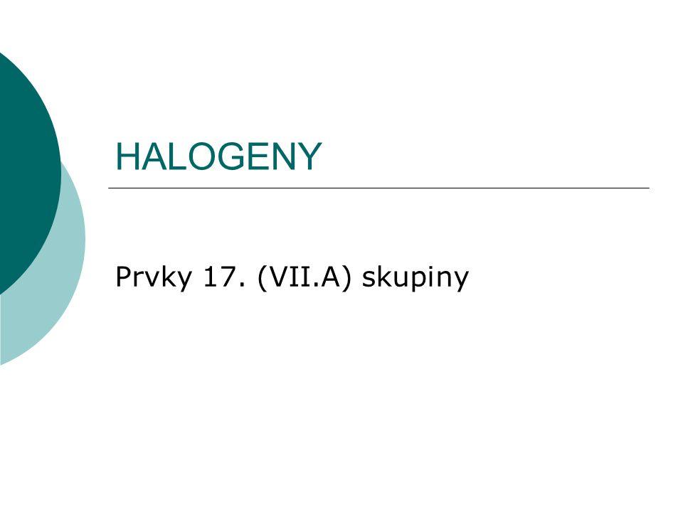 HALOGENY Prvky 17. (VII.A) skupiny