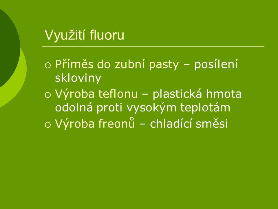 Využití fluoru Příměs do zubní pasty – posílení skloviny