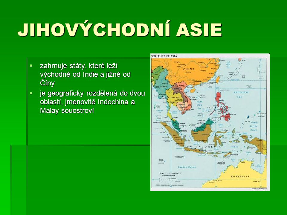 JIHOVÝCHODNÍ ASIE zahrnuje státy, které leží východně od Indie a jižně od Číny.