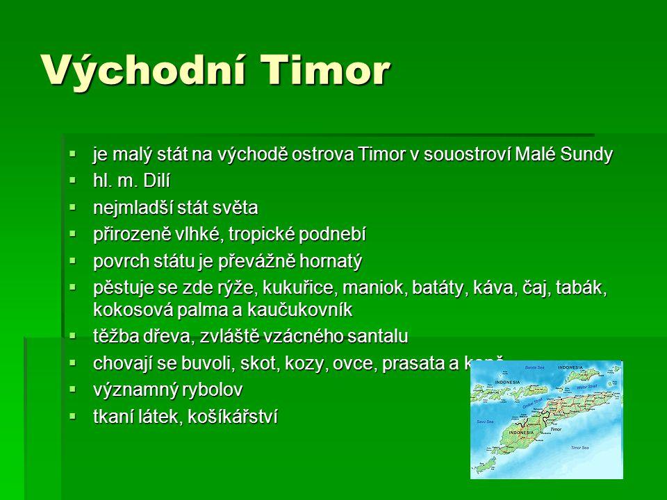 Východní Timor je malý stát na východě ostrova Timor v souostroví Malé Sundy. hl. m. Dilí. nejmladší stát světa.