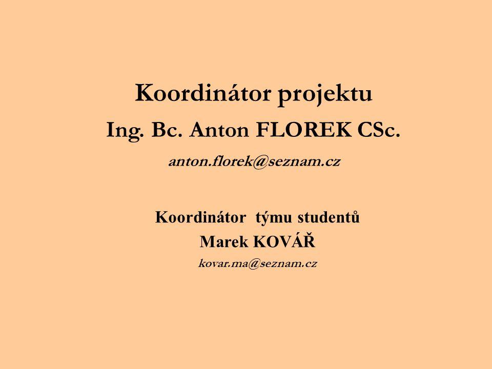 Koordinátor projektu Ing. Bc. Anton FLOREK CSc. anton.florek@seznam.cz