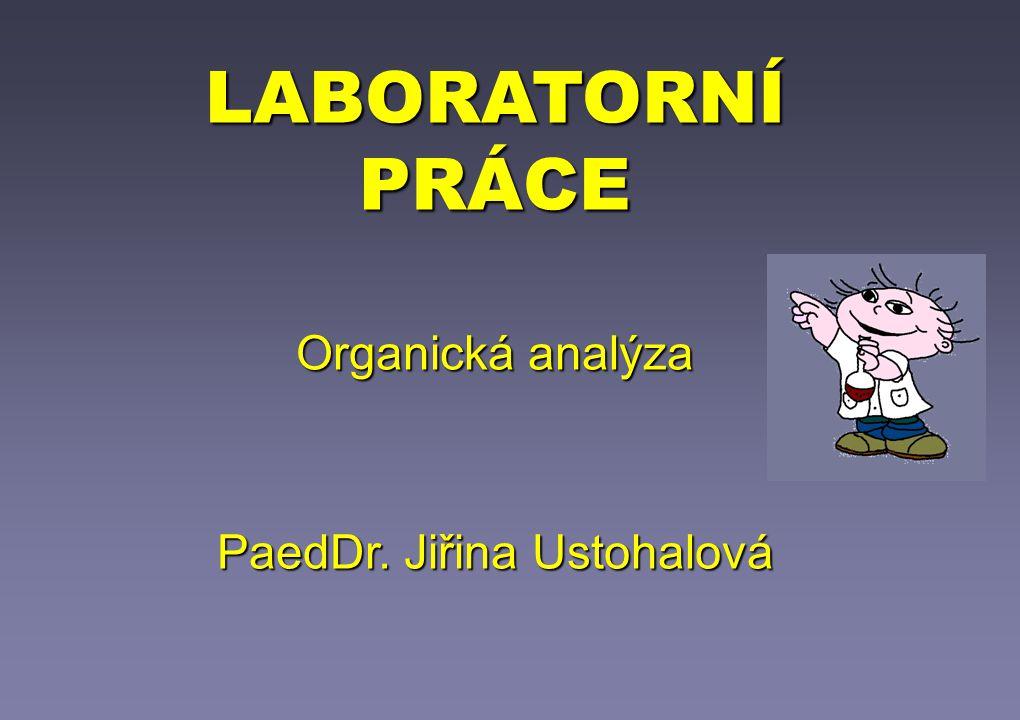 LABORATORNÍ PRÁCE Organická analýza PaedDr. Jiřina Ustohalová
