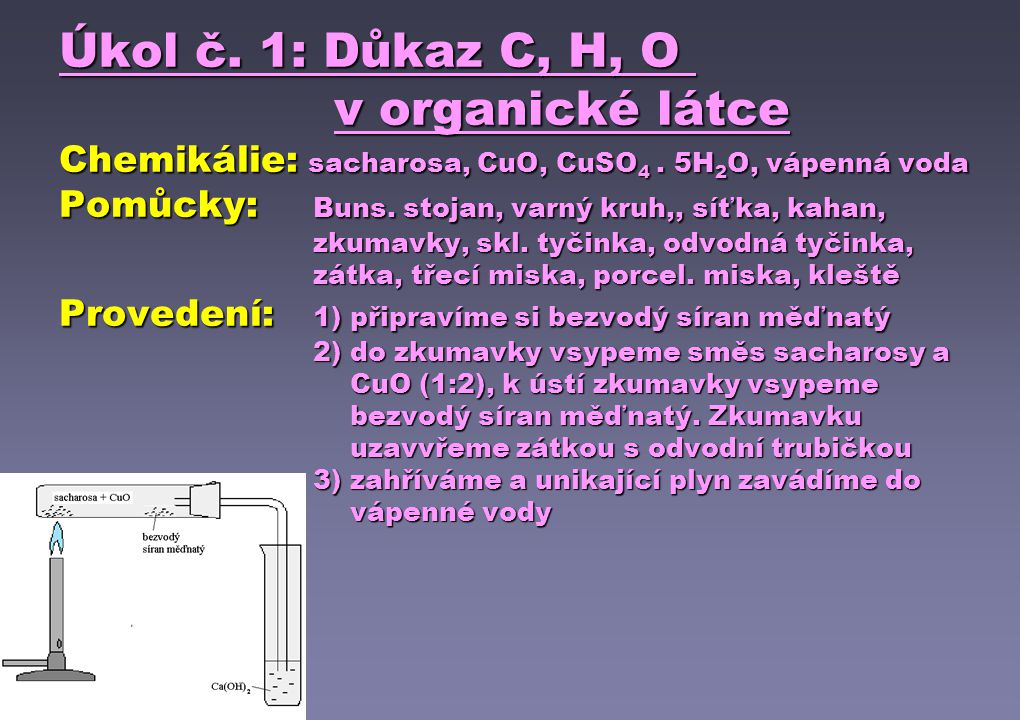 Úkol č. 1: Důkaz C, H, O v organické látce Chemikálie: sacharosa, CuO, CuSO4 .
