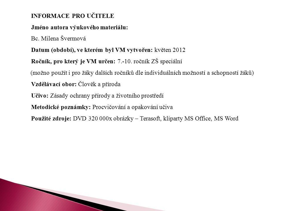 INFORMACE PRO UČITELE Jméno autora výukového materiálu: Bc. Milena Švermová. Datum (období), ve kterém byl VM vytvořen: květen 2012.