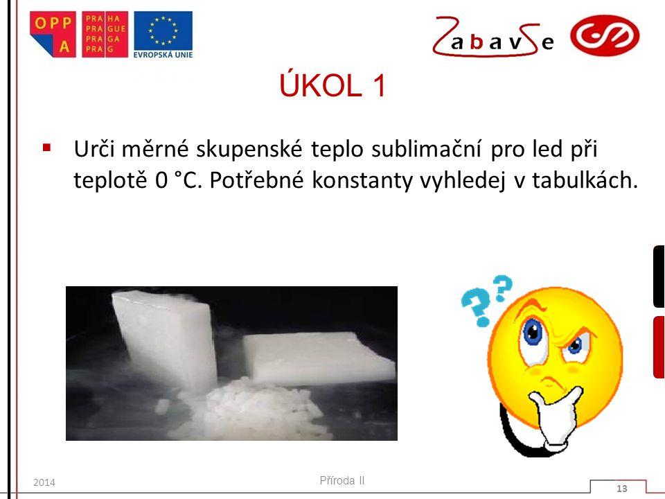 ÚKOL 1 Urči měrné skupenské teplo sublimační pro led při teplotě 0 °C. Potřebné konstanty vyhledej v tabulkách.