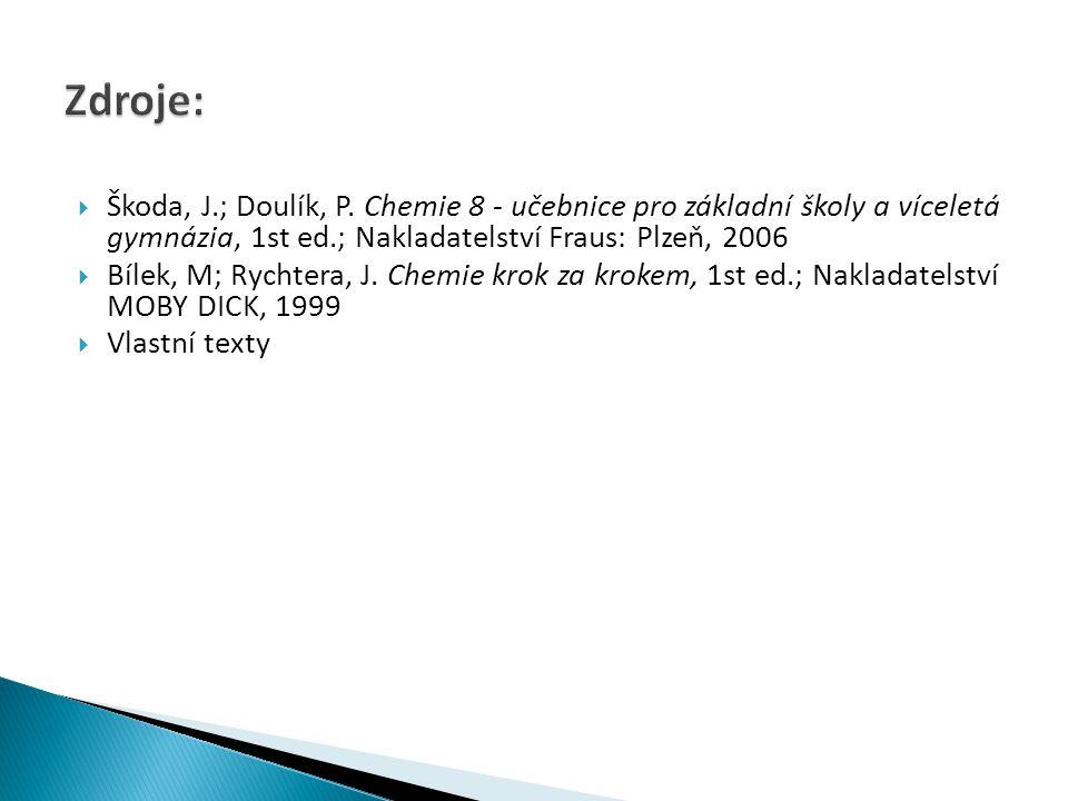 Zdroje: Škoda, J.; Doulík, P. Chemie 8 - učebnice pro základní školy a víceletá gymnázia, 1st ed.; Nakladatelství Fraus: Plzeň, 2006.