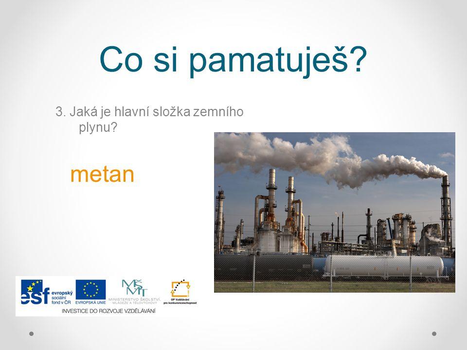 Co si pamatuješ 3. Jaká je hlavní složka zemního plynu metan