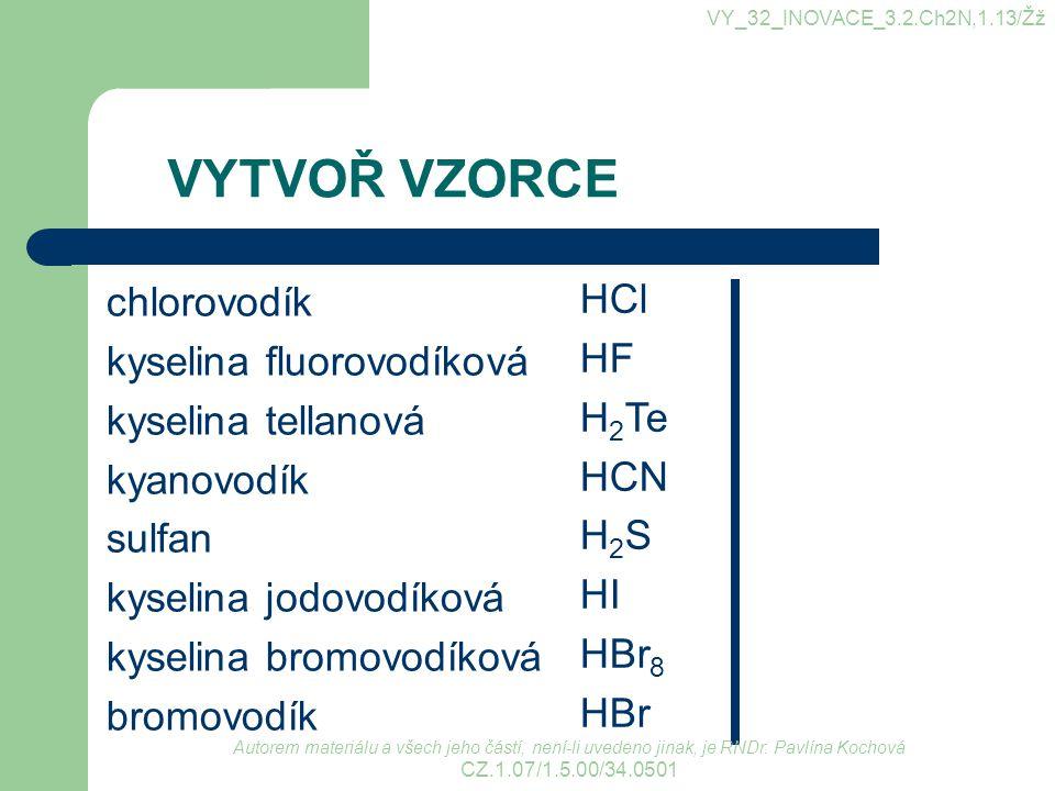 VYTVOŘ VZORCE HCl chlorovodík kyselina fluorovodíková HF H2Te