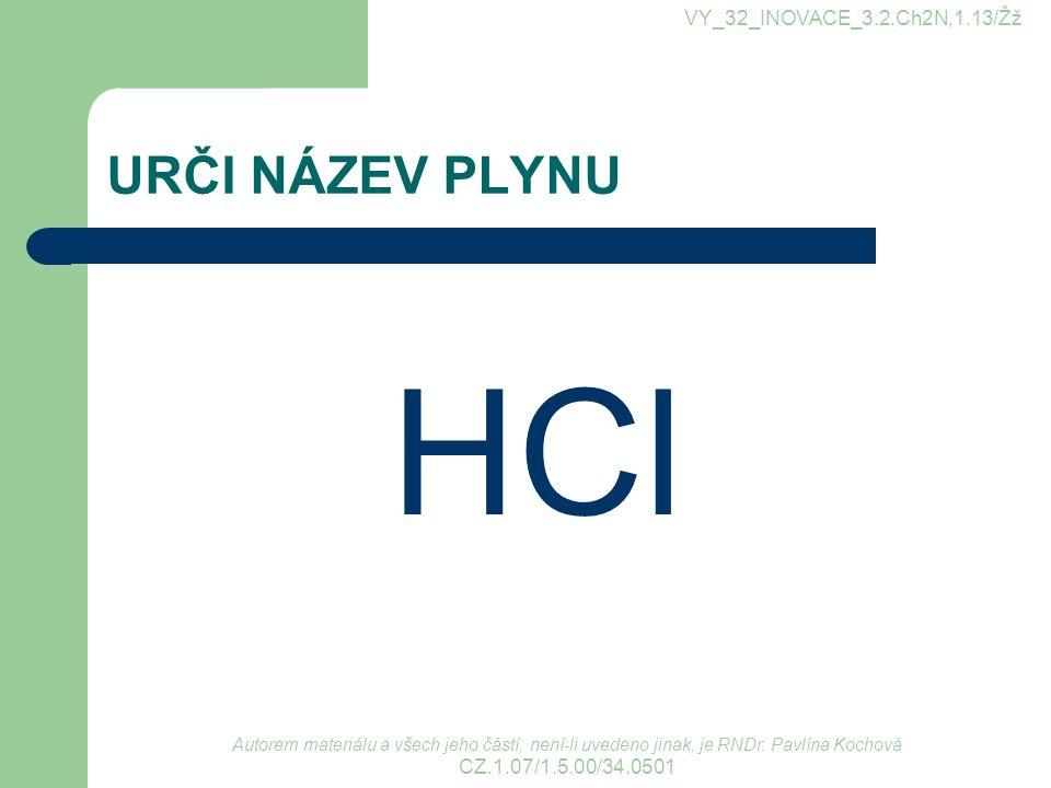 HCl URČI NÁZEV PLYNU VY_32_INOVACE_3.2.Ch2N,1.13/Žž