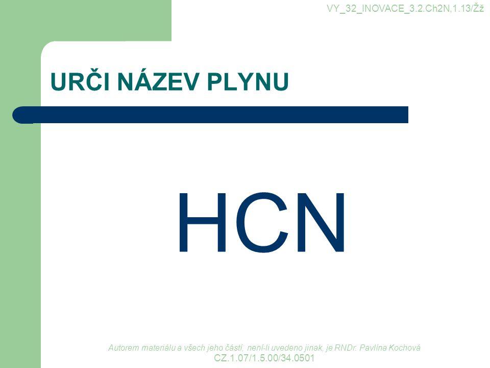 HCN URČI NÁZEV PLYNU VY_32_INOVACE_3.2.Ch2N,1.13/Žž