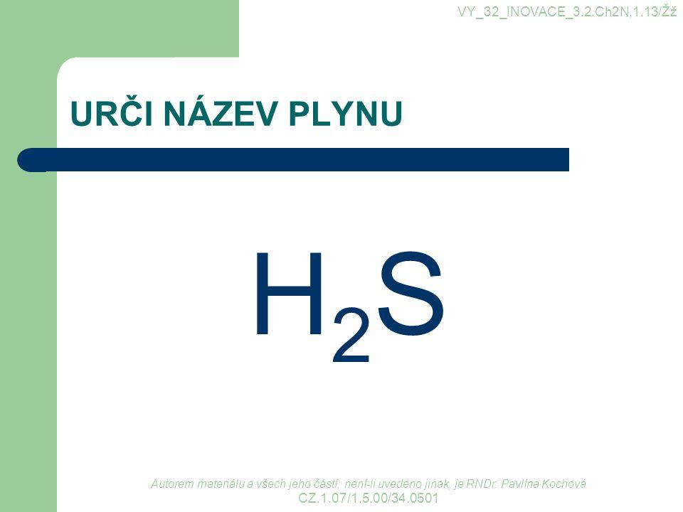 H2S URČI NÁZEV PLYNU VY_32_INOVACE_3.2.Ch2N,1.13/Žž