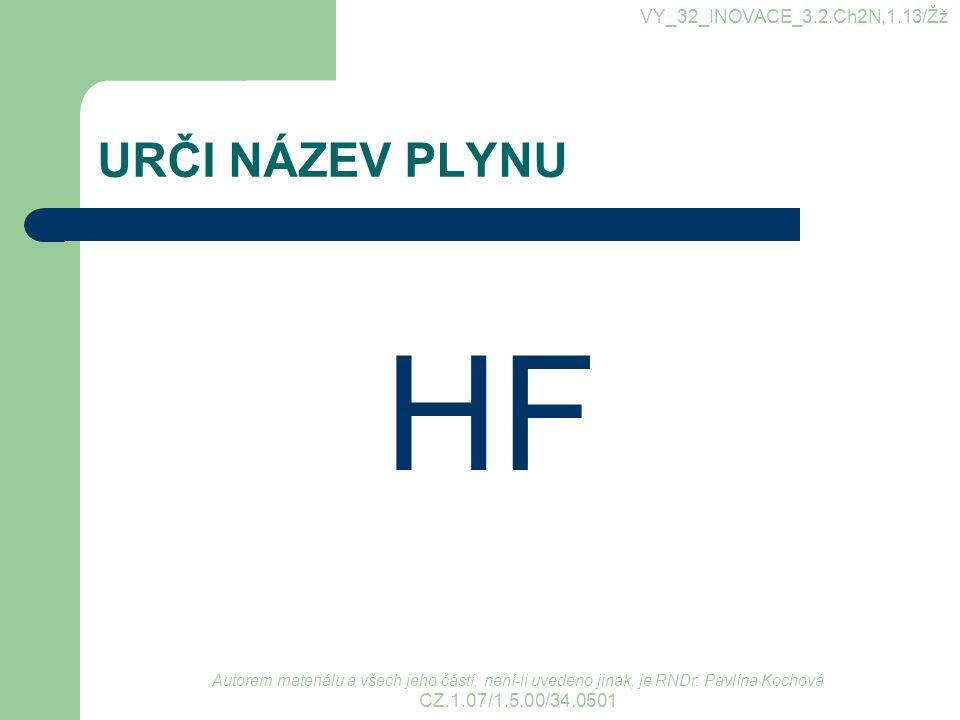 HF URČI NÁZEV PLYNU VY_32_INOVACE_3.2.Ch2N,1.13/Žž