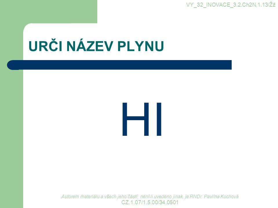 HI URČI NÁZEV PLYNU VY_32_INOVACE_3.2.Ch2N,1.13/Žž