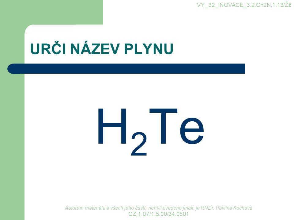 H2Te URČI NÁZEV PLYNU VY_32_INOVACE_3.2.Ch2N,1.13/Žž